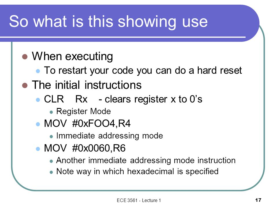 So what is this showing use When executing To restart your code you can do a hard reset The initial instructions CLR Rx - clears register x to 0's Reg