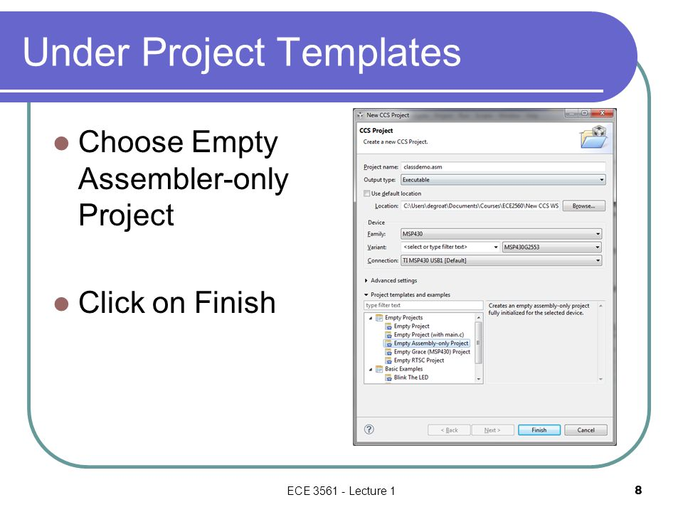 Under Project Templates Choose Empty Assembler-only Project Click on Finish ECE 3561 - Lecture 1 8