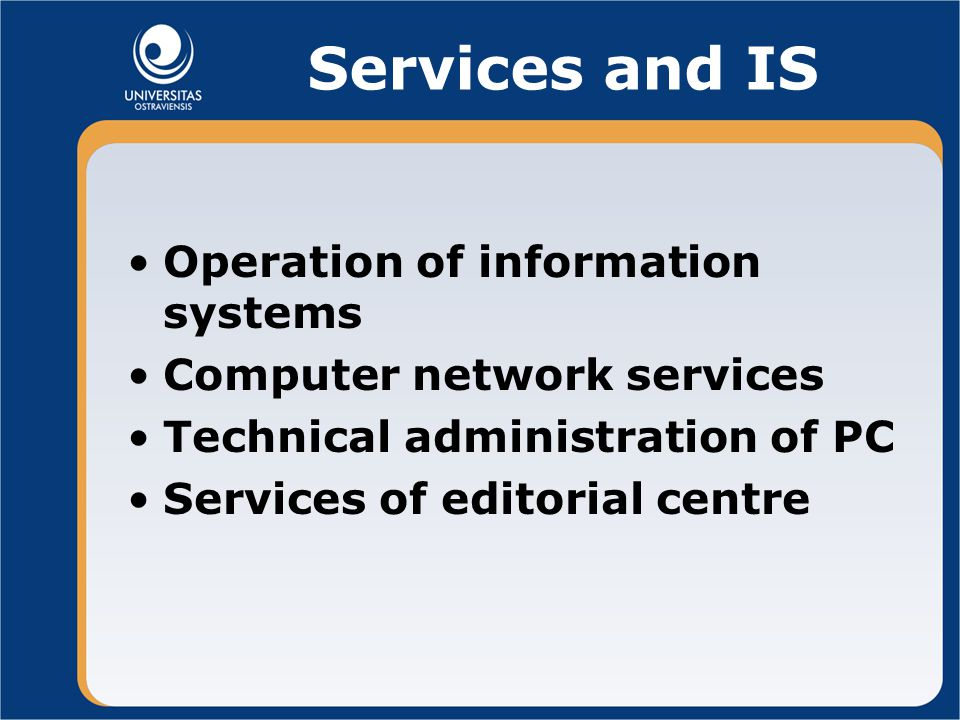 Services and IS Operation of information systems Computer network services Technical administration of PC Services of editorial centre