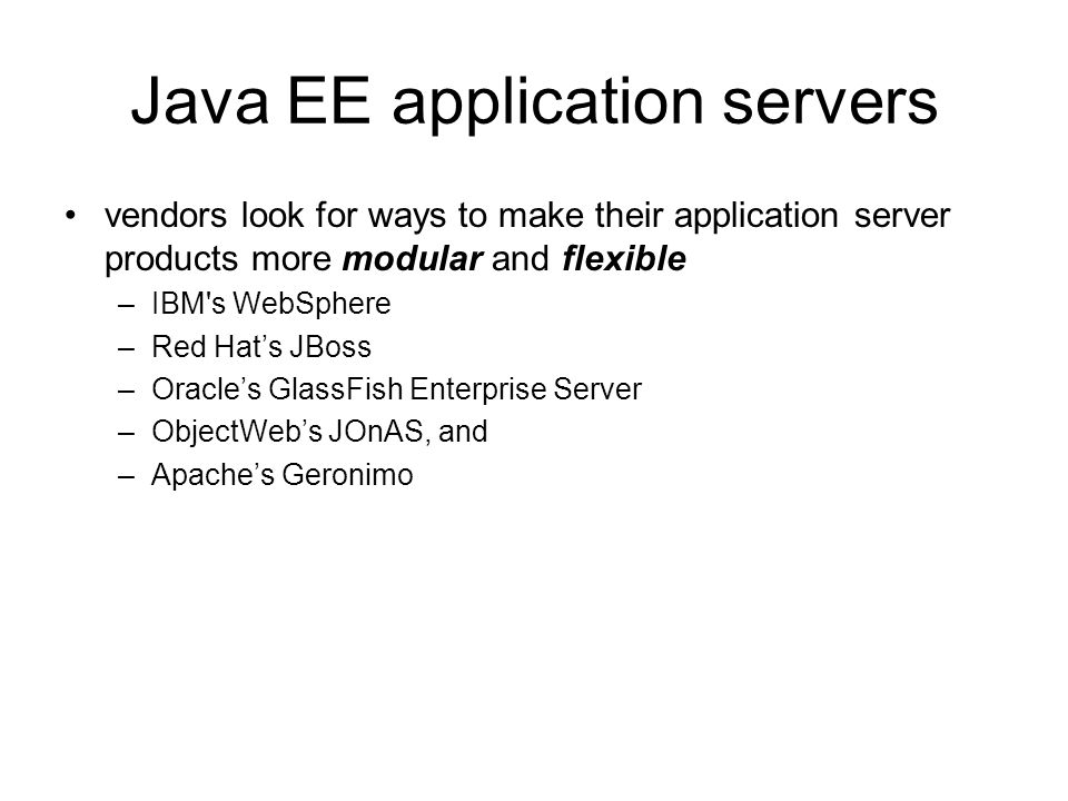 Java EE application servers vendors look for ways to make their application server products more modular and flexible –IBM's WebSphere –Red Hat's JBos