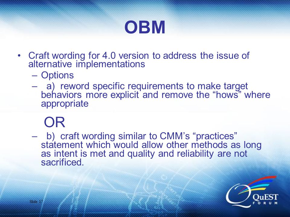 Slide 18 OBM –Document intent of the requirement as appropriate –Develop wording for Alternative Methods statement to provide for the future –Walk through list of 84 ( R 4 draft at that time) adders and decide case by case how to address each adder –Minimal wording changes as a goal
