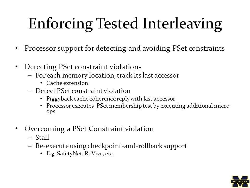 Enforcing Tested Interleaving Processor support for detecting and avoiding PSet constraints Detecting PSet constraint violations – For each memory loc