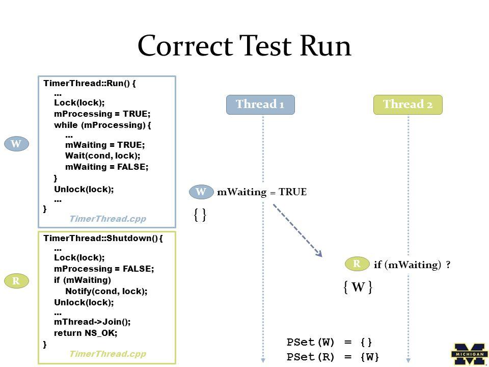 Correct Test Run TimerThread::Run() {... Lock(lock); mProcessing = TRUE; while (mProcessing) {...