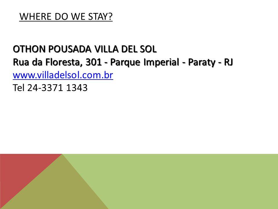 WHERE DO WE STAY? OTHON POUSADA VILLA DEL SOL Rua da Floresta, 301 - Parque Imperial - Paraty - RJ OTHON POUSADA VILLA DEL SOL Rua da Floresta, 301 -