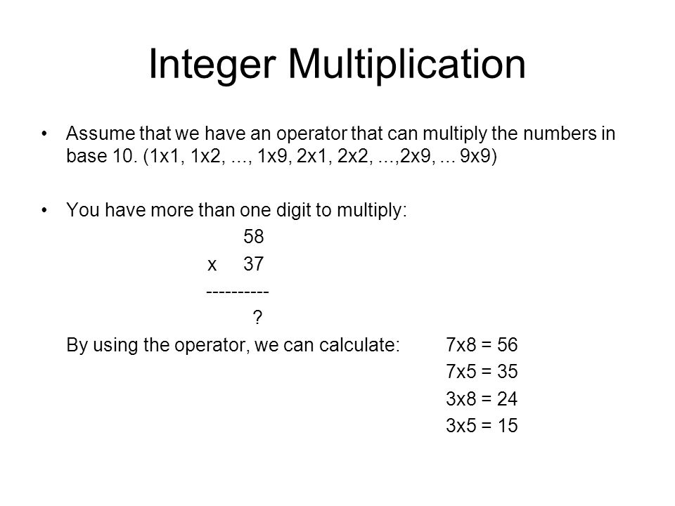 Integer Multiplication Assume that we have an operator that can multiply the numbers in base 10.