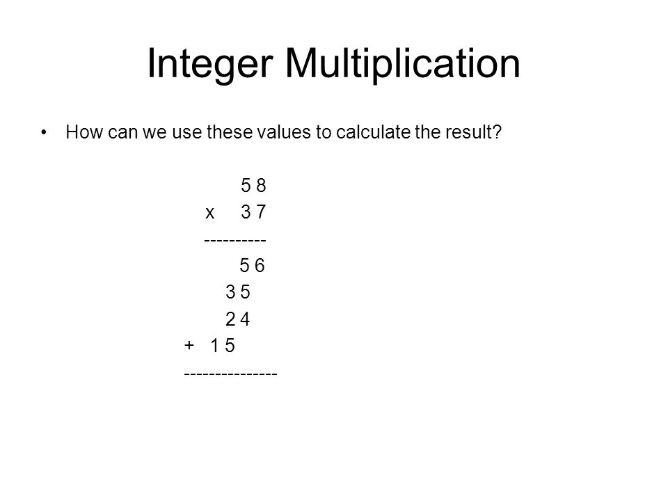 Integer Multiplication How can we use these values to calculate the result.