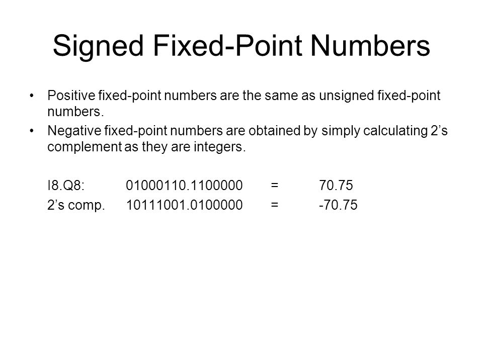 Signed Fixed-Point Numbers Positive fixed-point numbers are the same as unsigned fixed-point numbers.