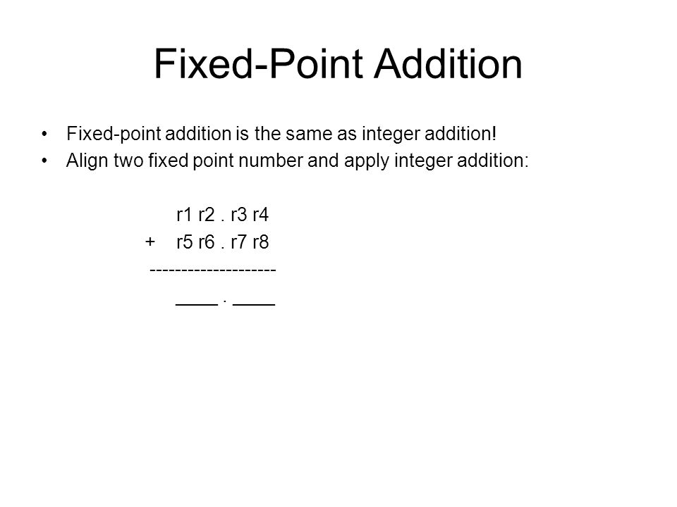 Fixed-Point Addition Fixed-point addition is the same as integer addition.