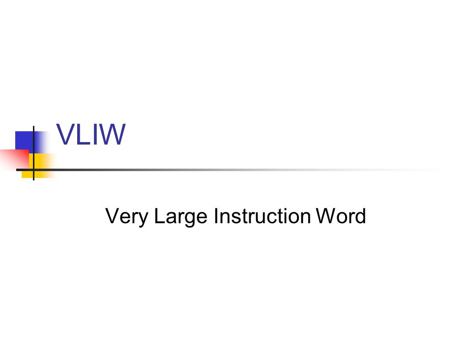 VLIW Very Large Instruction Word
