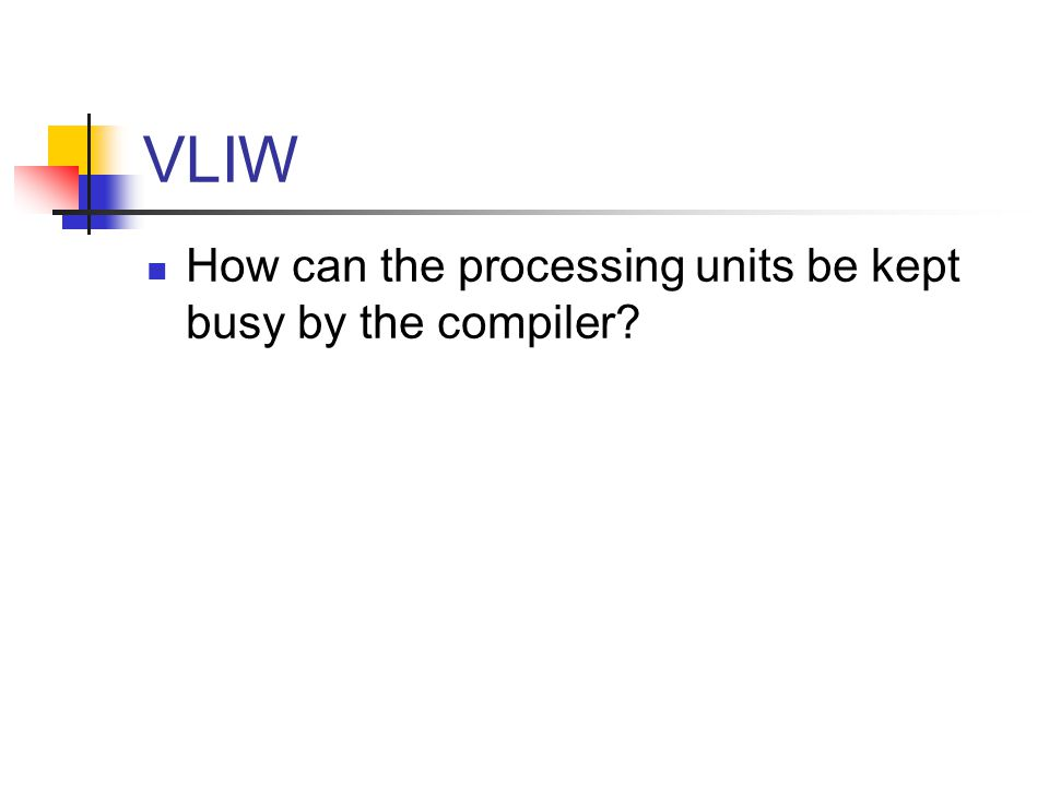 VLIW How can the processing units be kept busy by the compiler