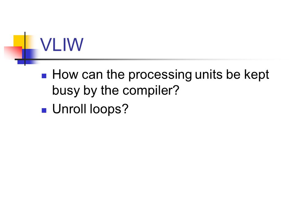 VLIW How can the processing units be kept busy by the compiler Unroll loops