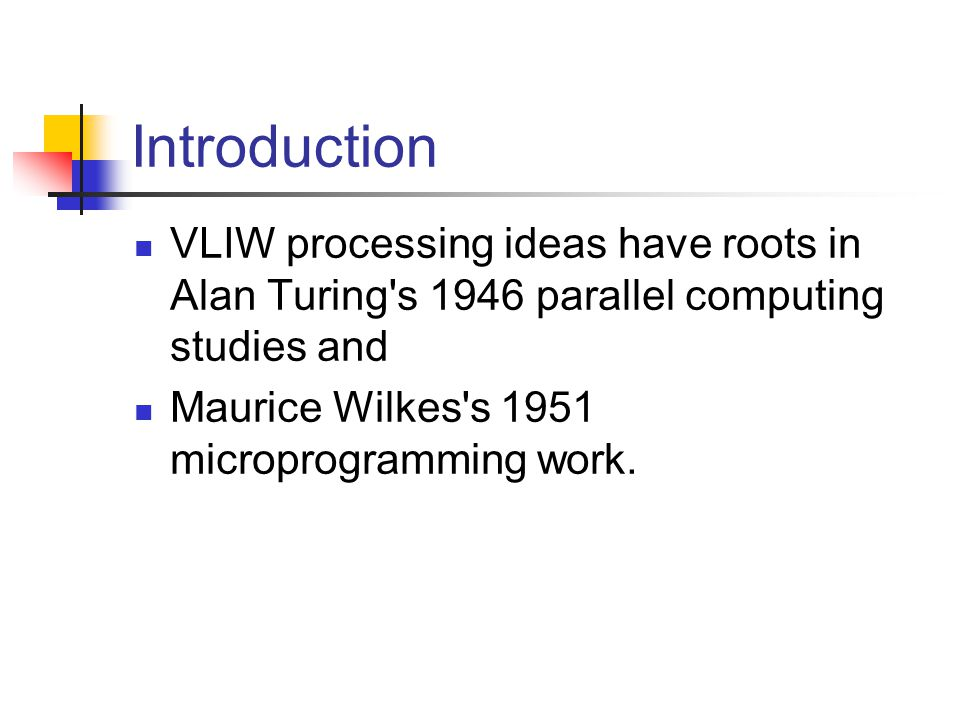 Introduction VLIW processing ideas have roots in Alan Turing s 1946 parallel computing studies and Maurice Wilkes s 1951 microprogramming work.