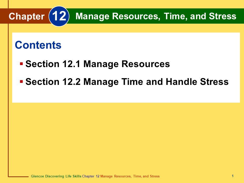 Glencoe Discovering Life Skills Chapter 12 Manage Resources, Time, and Stress Chapter 12 Manage Resources, Time, and Stress 1  Section 12.1 Manage Re