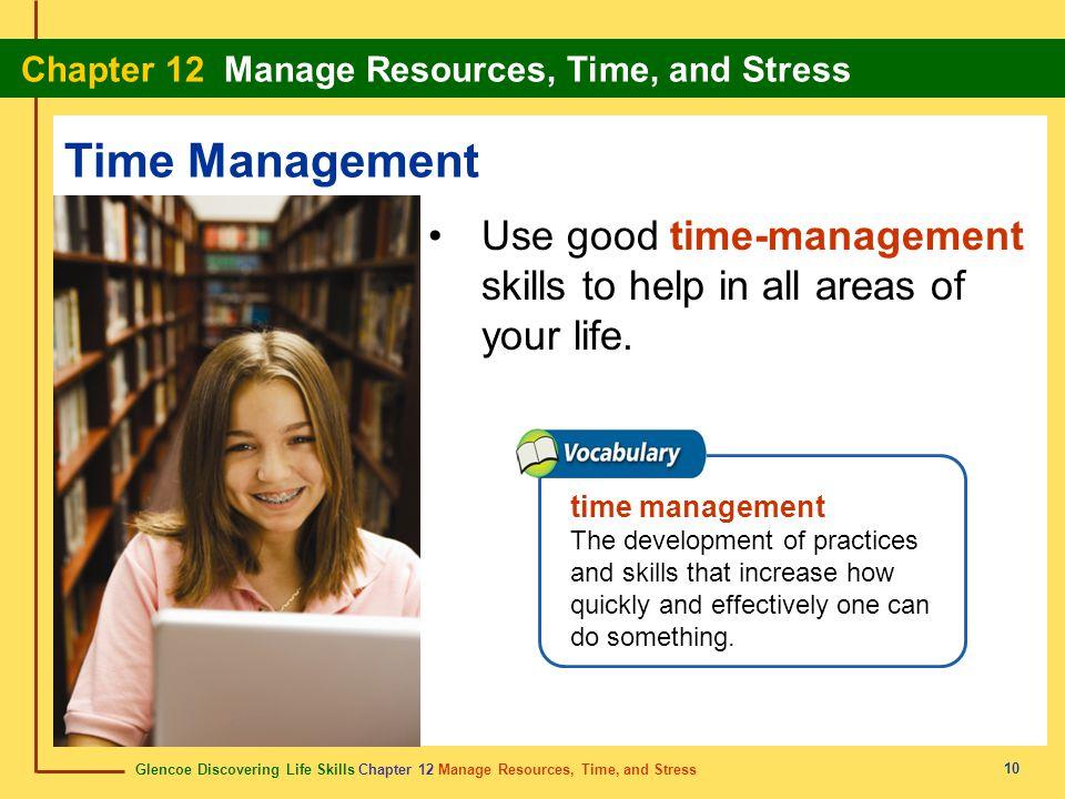 Glencoe Discovering Life Skills Chapter 12 Manage Resources, Time, and Stress Chapter 12 Manage Resources, Time, and Stress 10 Time Management Use goo
