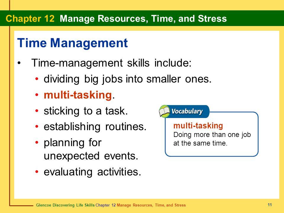 Glencoe Discovering Life Skills Chapter 12 Manage Resources, Time, and Stress Chapter 12 Manage Resources, Time, and Stress 11 Time Management Time-ma