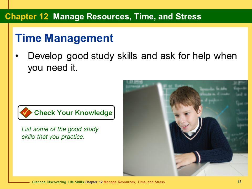 Glencoe Discovering Life Skills Chapter 12 Manage Resources, Time, and Stress Chapter 12 Manage Resources, Time, and Stress 13 Time Management Develop
