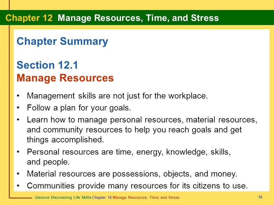 Glencoe Discovering Life Skills Chapter 12 Manage Resources, Time, and Stress Chapter 12 Manage Resources, Time, and Stress 16 Chapter Summary Section