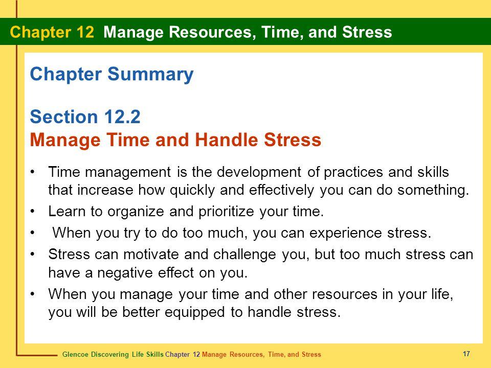 Glencoe Discovering Life Skills Chapter 12 Manage Resources, Time, and Stress Chapter 12 Manage Resources, Time, and Stress 17 Chapter Summary Section