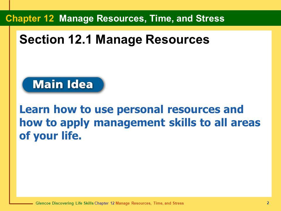 Glencoe Discovering Life Skills Chapter 12 Manage Resources, Time, and Stress Chapter 12 Manage Resources, Time, and Stress 2 Section 12.1 Manage Reso