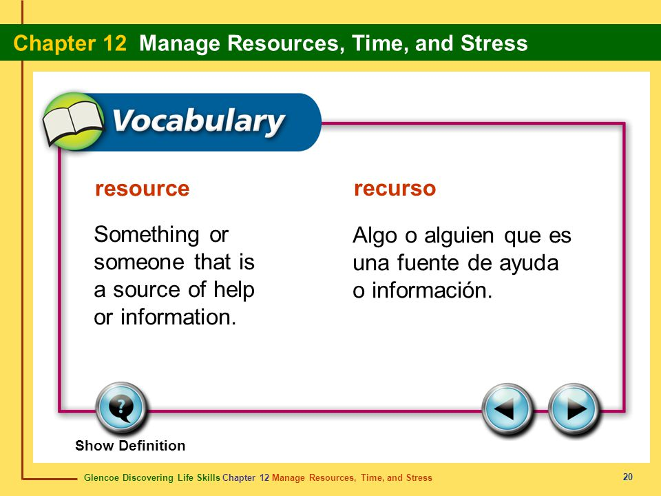Glencoe Discovering Life Skills Chapter 12 Manage Resources, Time, and Stress Chapter 12 Manage Resources, Time, and Stress 20 resource recurso Someth