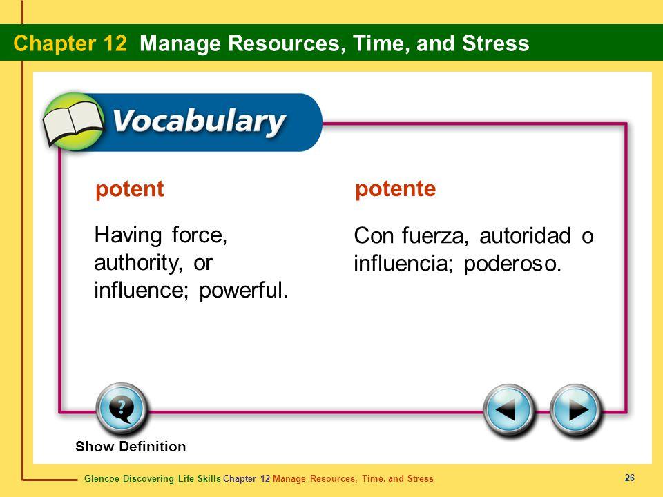 Glencoe Discovering Life Skills Chapter 12 Manage Resources, Time, and Stress Chapter 12 Manage Resources, Time, and Stress 26 potent potente Having f