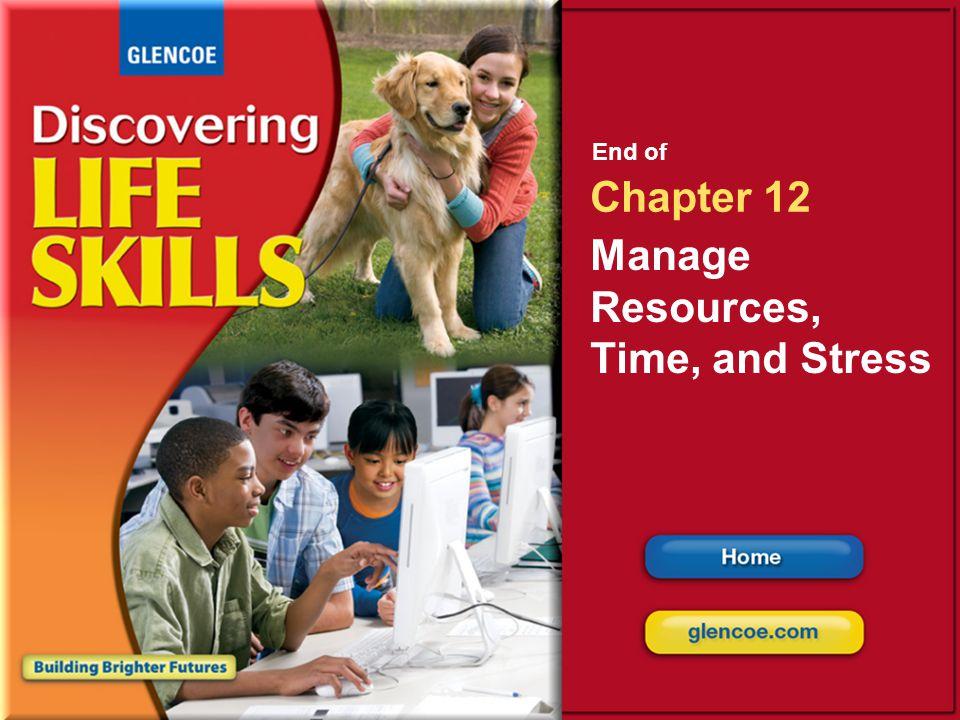 Glencoe Discovering Life Skills Chapter 12 Manage Resources, Time, and Stress Chapter 12 Manage Resources, Time, and Stress 30 End of Chapter 12 Manag