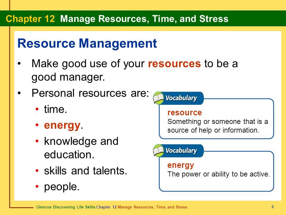Glencoe Discovering Life Skills Chapter 12 Manage Resources, Time, and Stress Chapter 12 Manage Resources, Time, and Stress 6 Resource Management Make