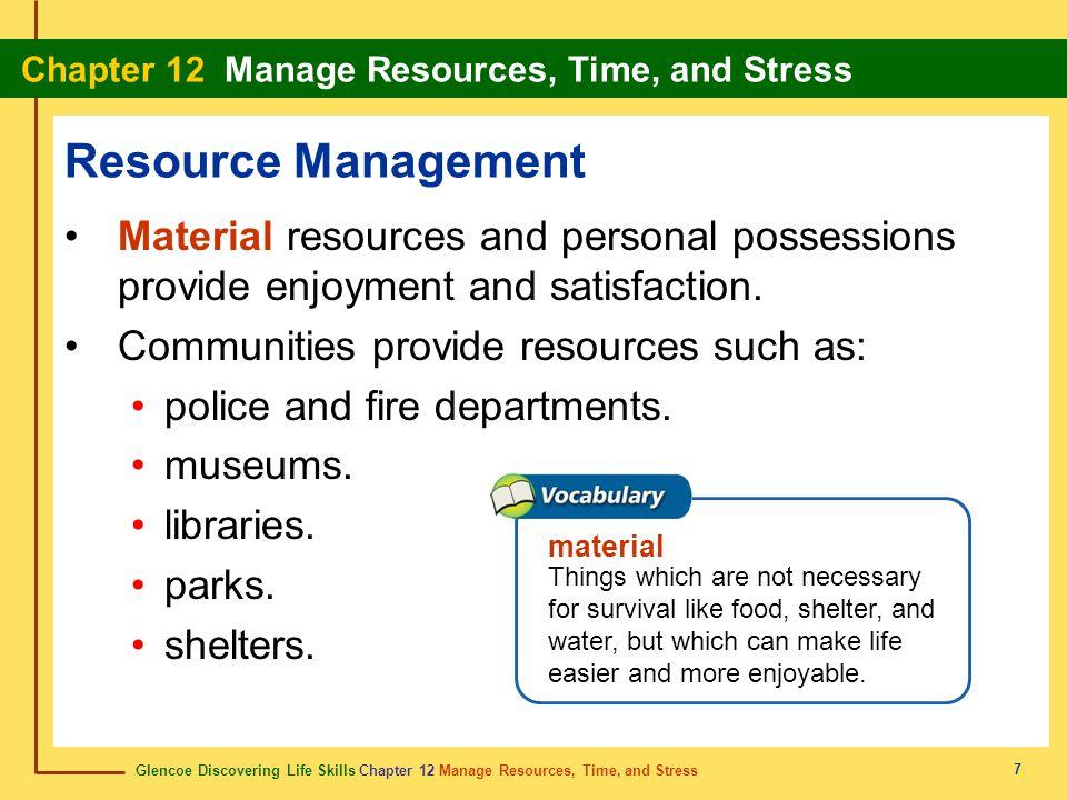 Glencoe Discovering Life Skills Chapter 12 Manage Resources, Time, and Stress Chapter 12 Manage Resources, Time, and Stress 7 Resource Management Mate