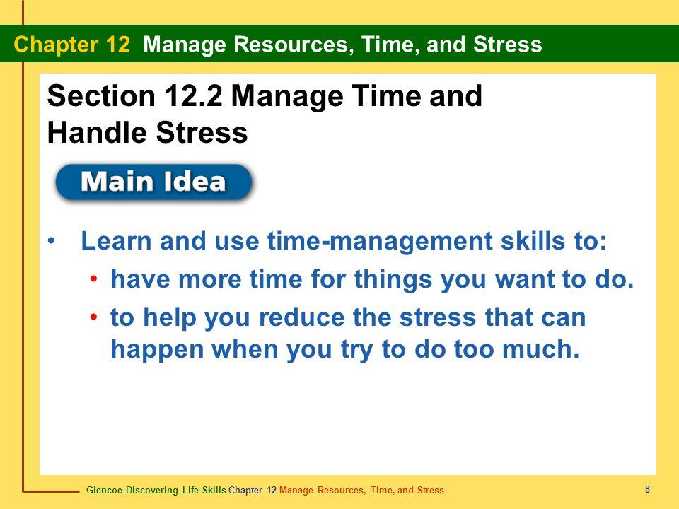 Glencoe Discovering Life Skills Chapter 12 Manage Resources, Time, and Stress Chapter 12 Manage Resources, Time, and Stress 8 Section 12.2 Manage Time