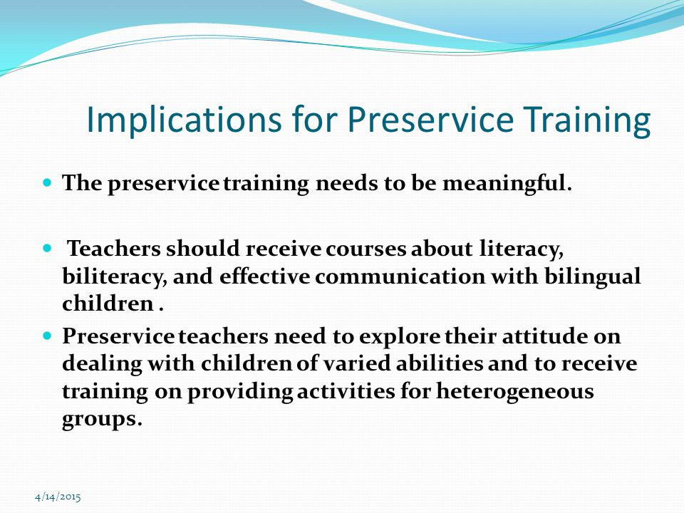 4/14/2015 Implications for Preservice Training The preservice training needs to be meaningful.