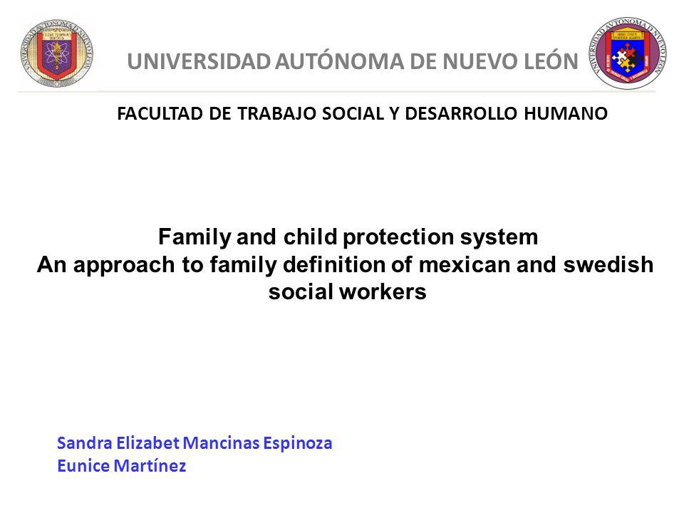 UNIVERSIDAD AUTÓNOMA DE NUEVO LEÓN FACULTAD DE TRABAJO SOCIAL Y DESARROLLO HUMANO Family and child protection system An approach to family definition
