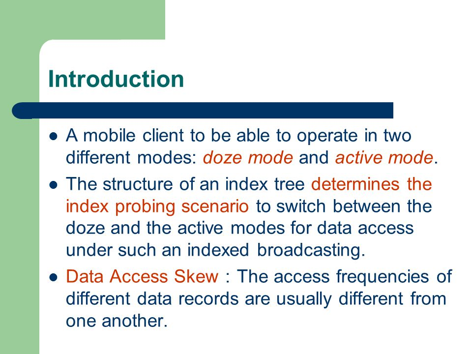 Introduction A mobile client to be able to operate in two different modes: doze mode and active mode.