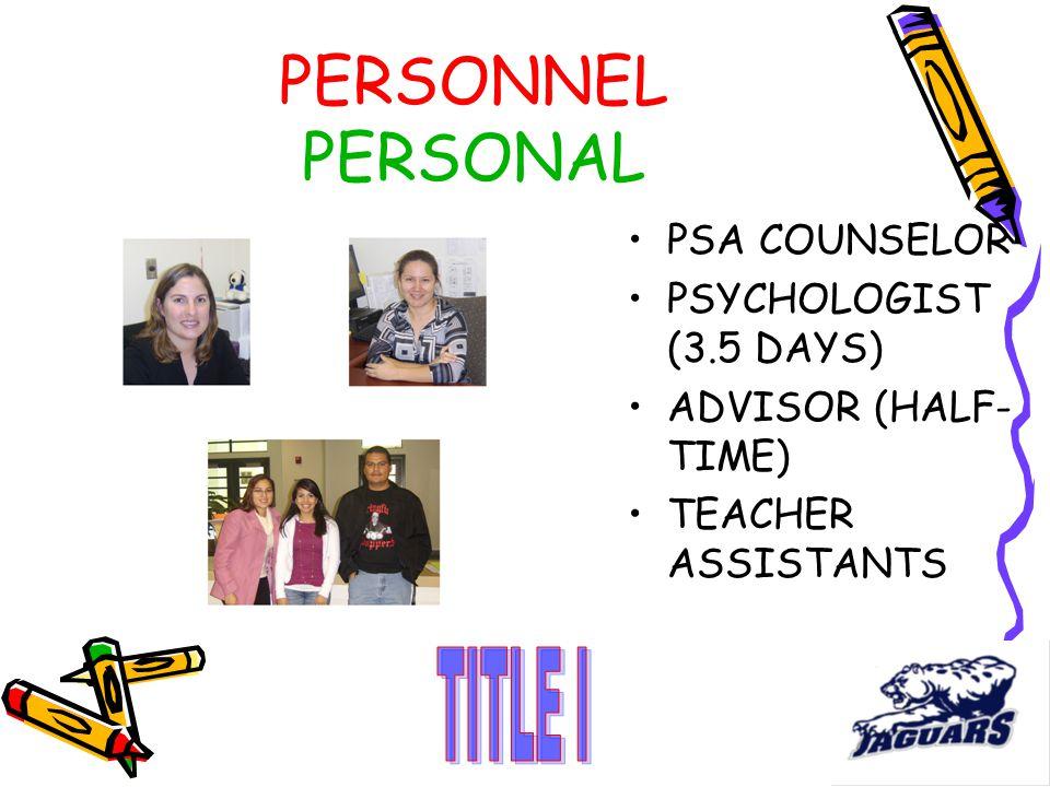 PERSONNEL PERSONAL PSA COUNSELOR PSYCHOLOGIST (3.5 DAYS) ADVISOR (HALF- TIME) TEACHER ASSISTANTS