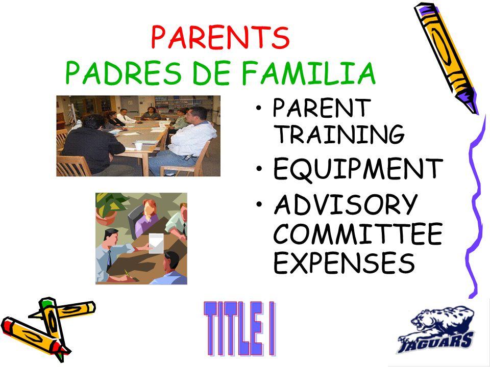 PARENTS PADRES DE FAMILIA PARENT TRAINING EQUIPMENT ADVISORY COMMITTEE EXPENSES