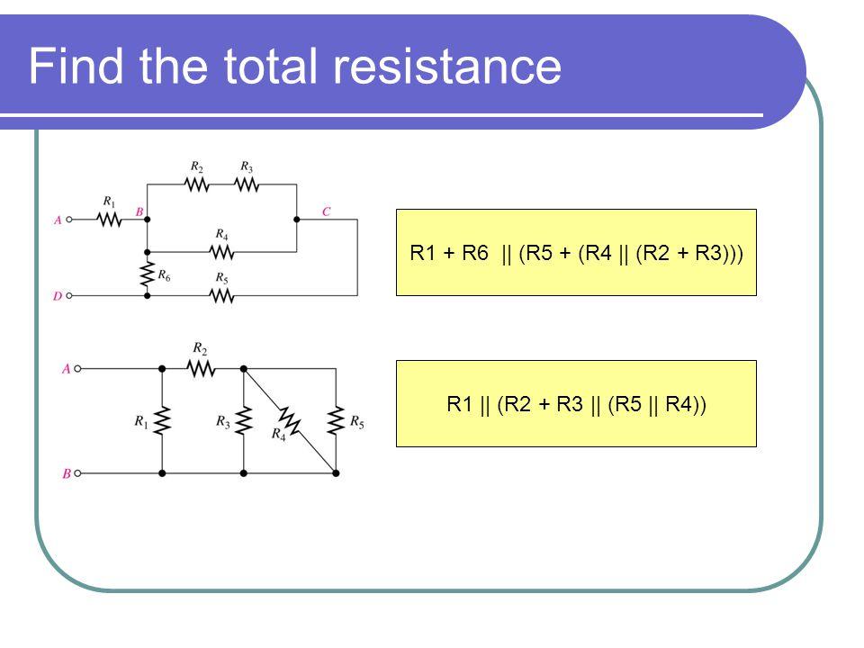 Find the total resistance R1 + R6 || (R5 + (R4 || (R2 + R3))) R1 || (R2 + R3 || (R5 || R4))
