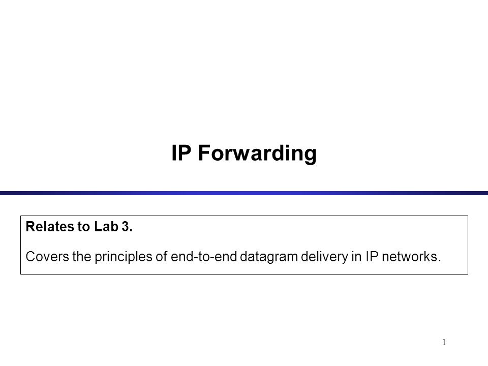 1 IP Forwarding Relates to Lab 3.