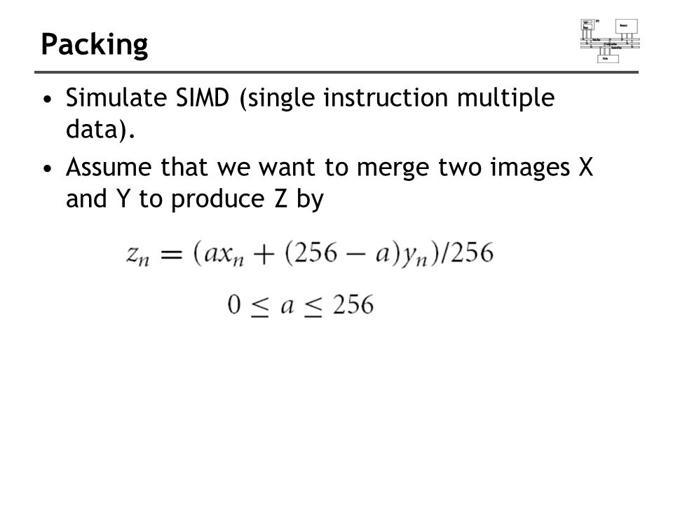Simulate SIMD (single instruction multiple data).