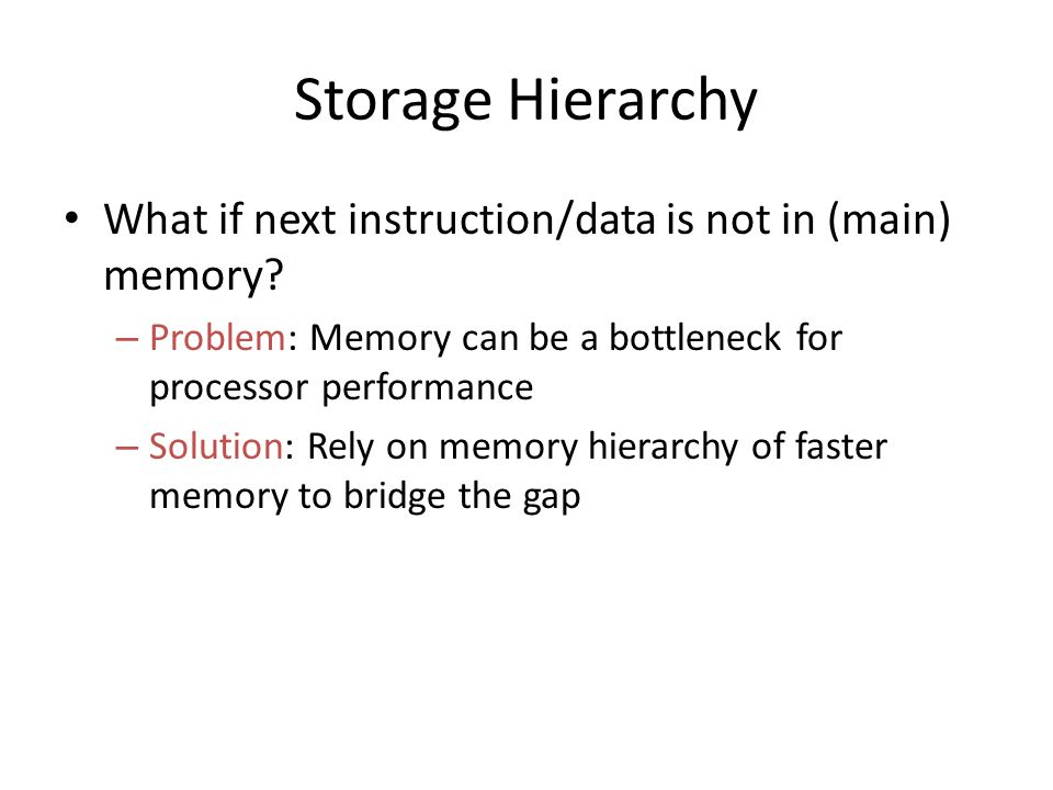 Storage Hierarchy What if next instruction/data is not in (main) memory.