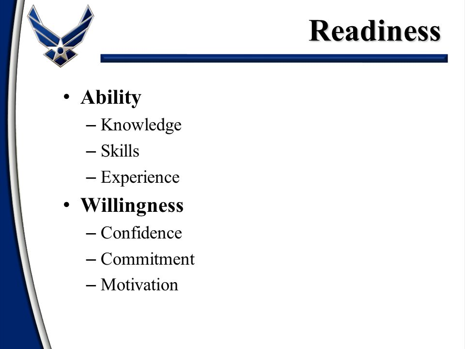 Ability – Knowledge – Skills – Experience Willingness – Confidence – Commitment – MotivationReadiness