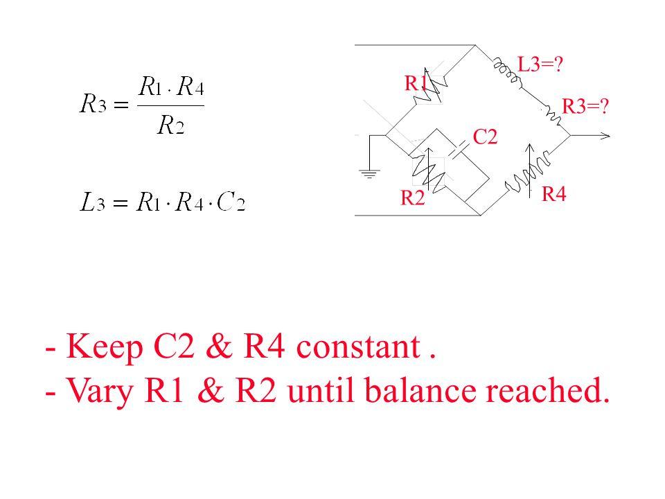 Function Generator 200 uF R1 R2 R3=? R4 C2 L3=? - Keep C2 & R4 constant. - Vary R1 & R2 until balance reached.