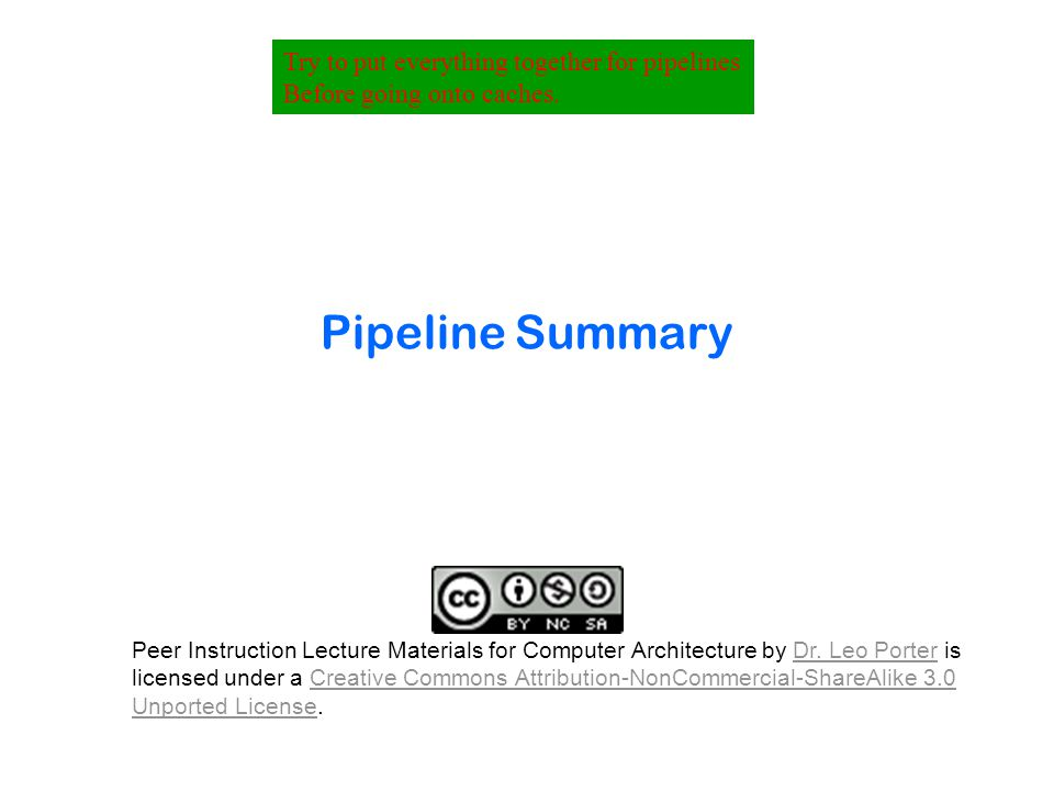 Pipeline Summary Try to put everything together for pipelines Before going onto caches.