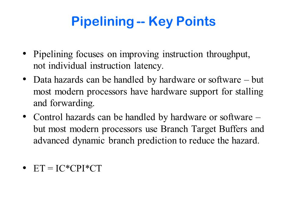 Pipelining -- Key Points Pipelining focuses on improving instruction throughput, not individual instruction latency.