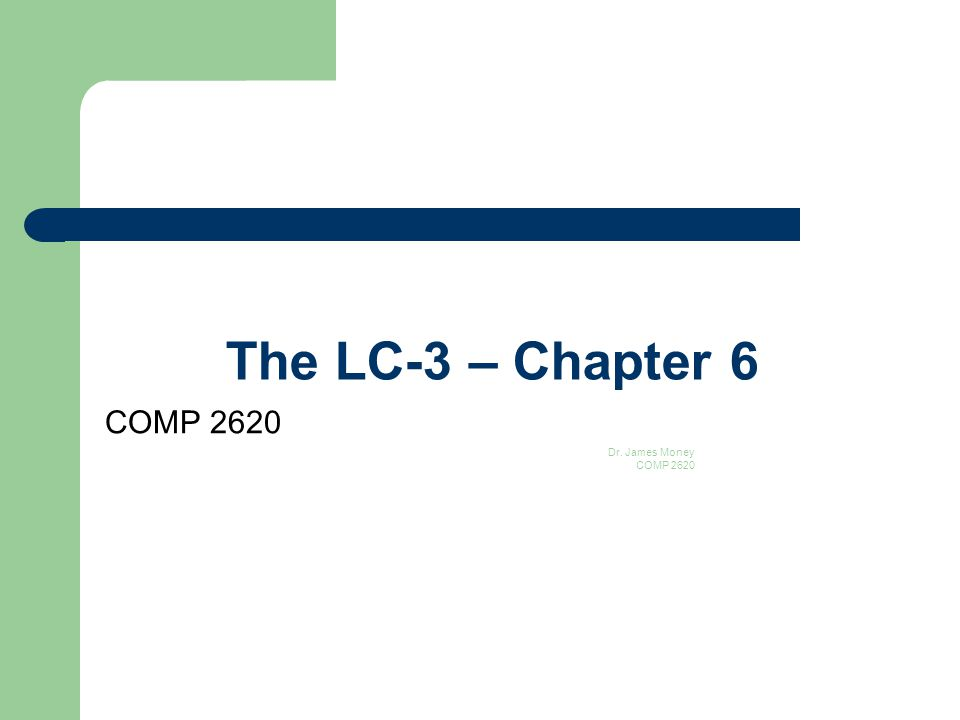 The LC-3 – Chapter 6 COMP 2620 Dr. James Money COMP 2620 1