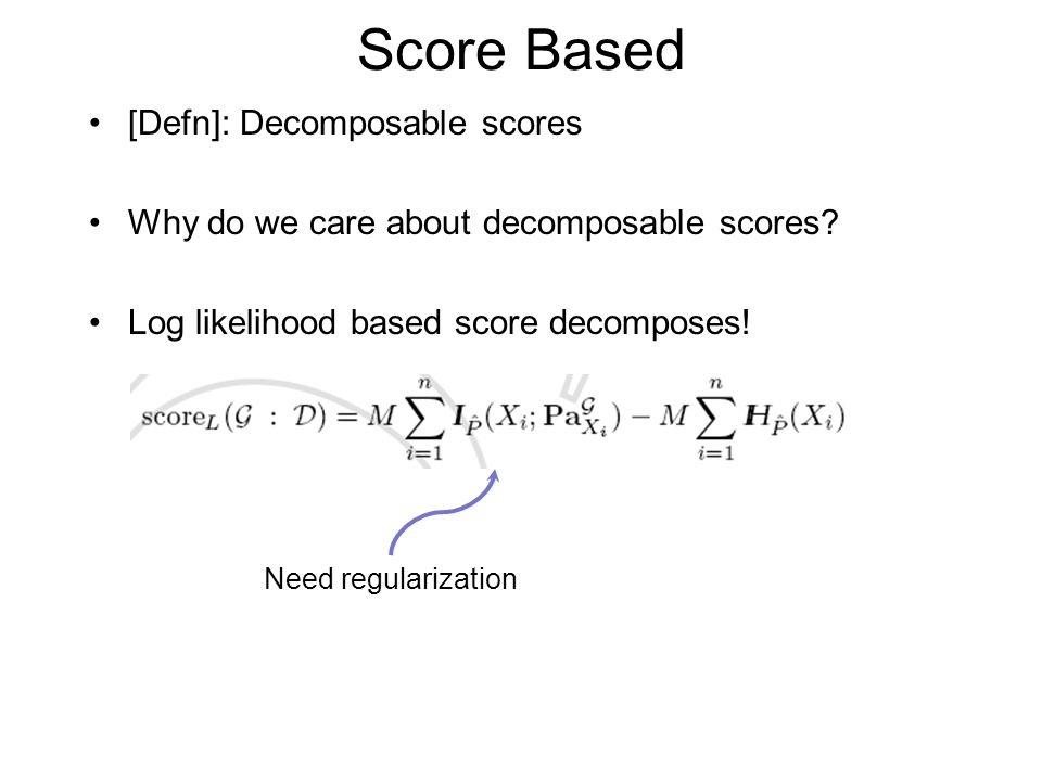 Score Based [Defn]: Decomposable scores Why do we care about decomposable scores.