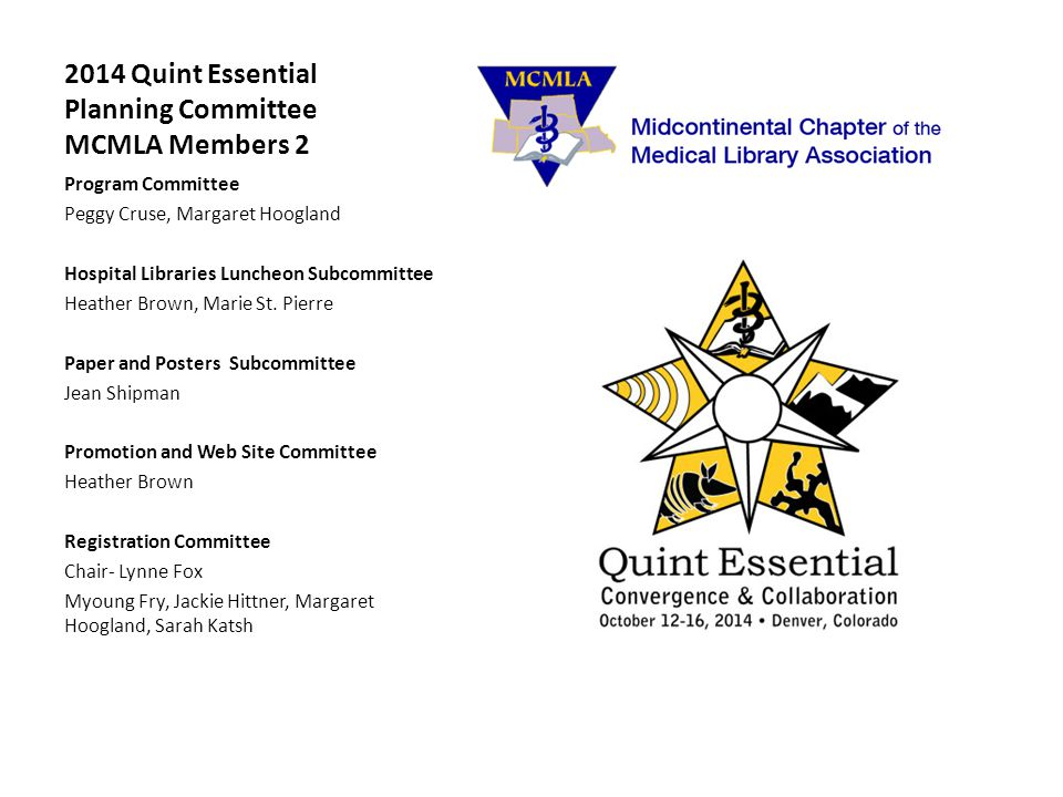 2014 Quint Essential Planning Committee MCMLA Members 2 Program Committee Peggy Cruse, Margaret Hoogland Hospital Libraries Luncheon Subcommittee Heat