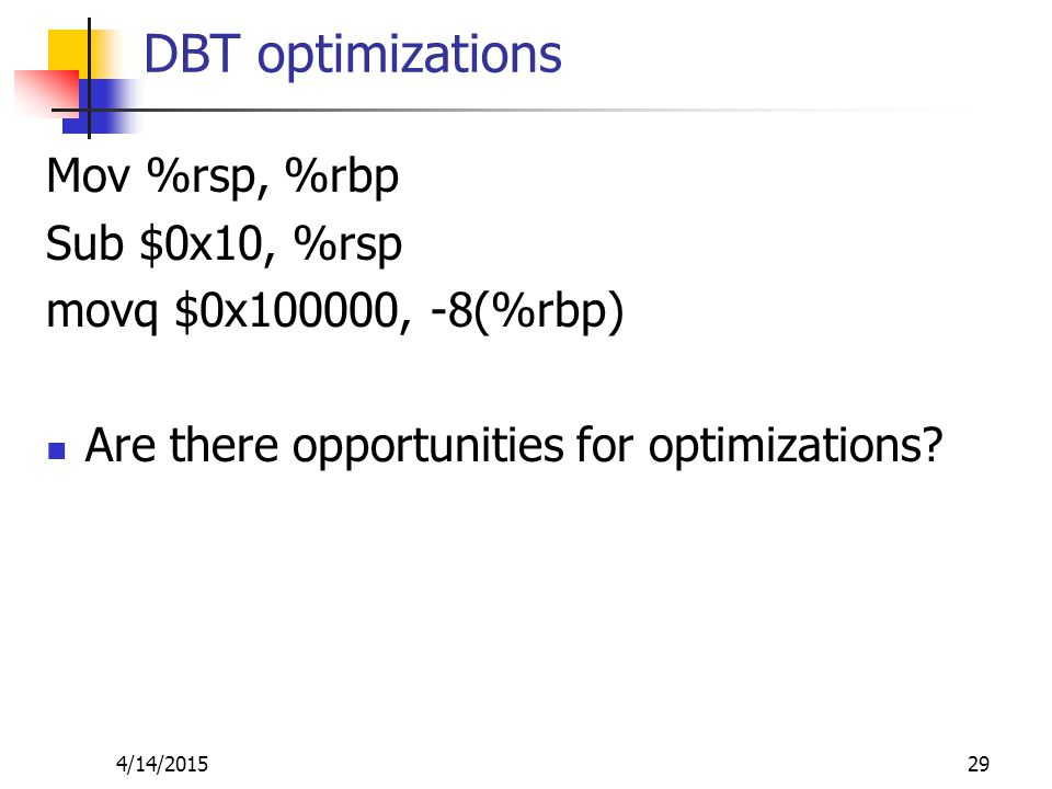 DBT optimizations Mov %rsp, %rbp Sub $0x10, %rsp movq $0x100000, -8(%rbp) Are there opportunities for optimizations.
