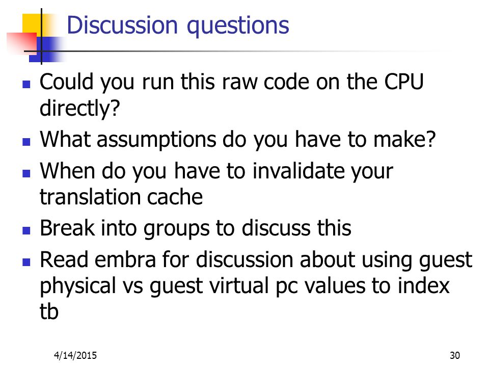 Discussion questions Could you run this raw code on the CPU directly.