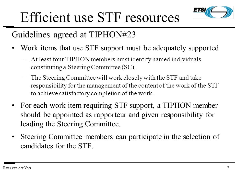 7Hans van der Veer Efficient use STF resources Guidelines agreed at TIPHON#23 Work items that use STF support must be adequately supported –At least f