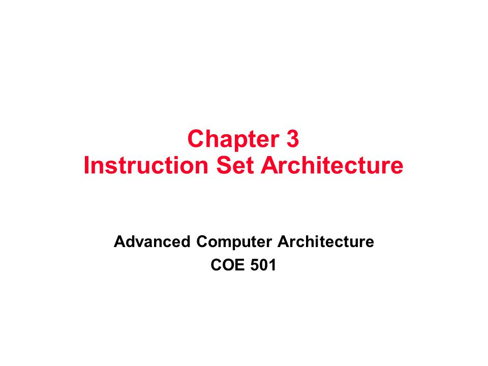 Chapter 3 Instruction Set Architecture Advanced Computer Architecture COE 501