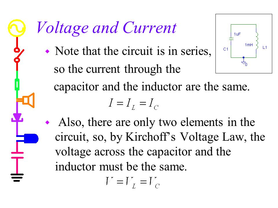 Voltage and Current w Note that the circuit is in series, so the current through the capacitor and the inductor are the same.